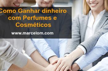 Como ganhar dinheiro Revendendo Perfumes e Cosméticos
